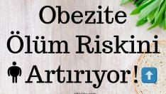Obezite ve Kilo Artışı Ölüm Riskini Arttırıyor